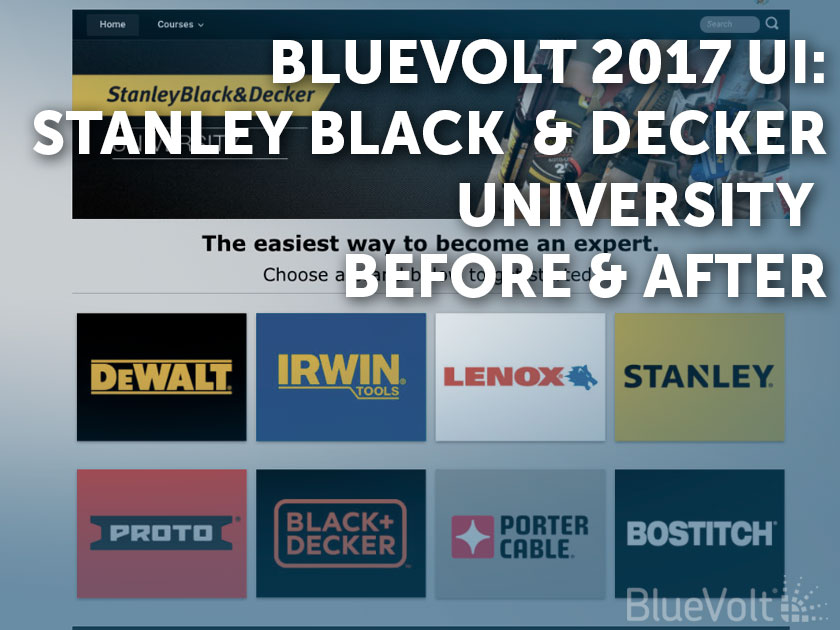 Stanley Black & Decker University UI Before & After on BlueVolt 2017 UI Redesign