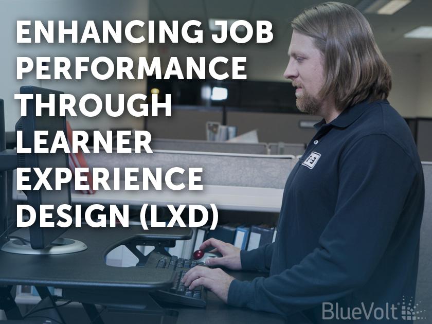 Enhancing Job Performance Through Learner Experience Design (LXD)